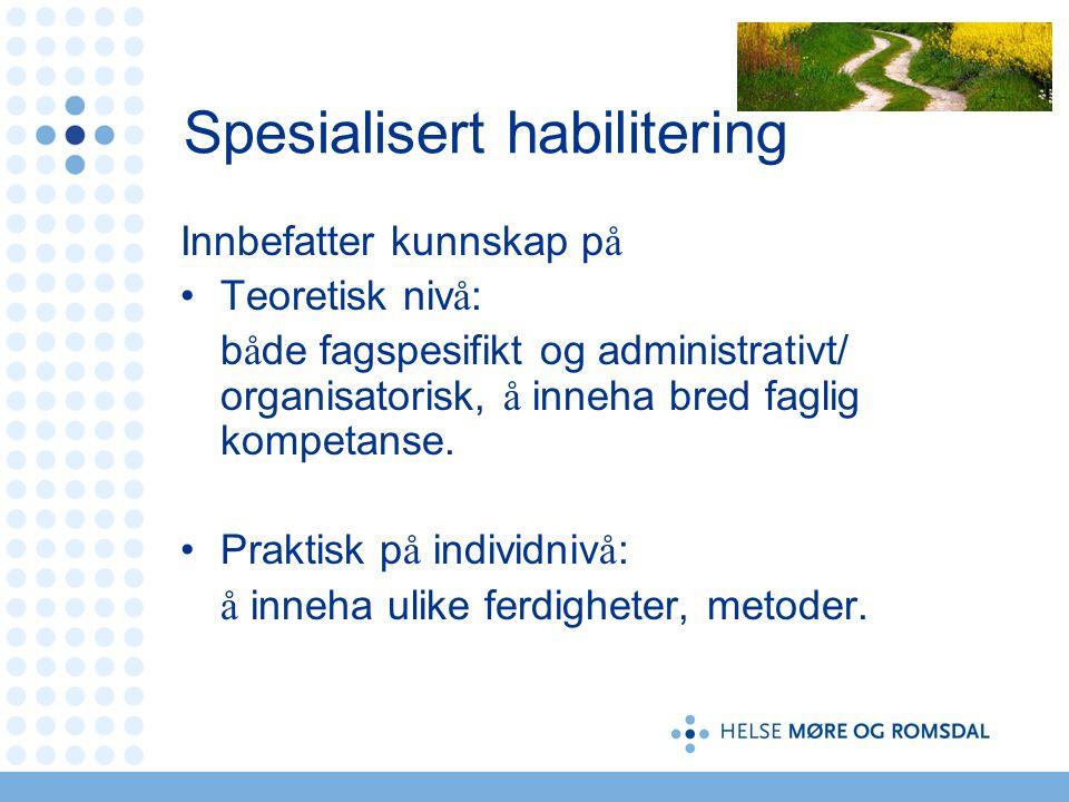 13 Spesialisert habilitering Innbefatter kunnskap p å •Teoretisk niv å : b å de fagspesifikt og administrativt/ organisatorisk, å inneha bred faglig kompetanse.