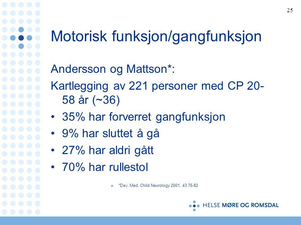 25 Motorisk funksjon/gangfunksjon Andersson og Mattson*: Kartlegging av 221 personer med CP 20- 58 år (~36) •35% har forverret gangfunksjon •9% har sluttet å gå •27% har aldri gått •70% har rullestol »*Dev.