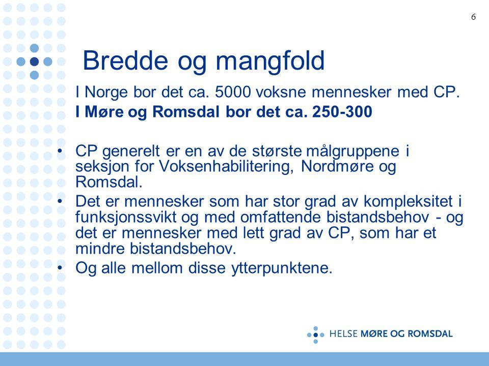 6 Bredde og mangfold I Norge bor det ca.5000 voksne mennesker med CP.