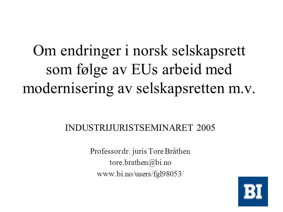 Om endringer i norsk selskapsrett som følge av EUs arbeid med modernisering av selskapsretten m.v. INDUSTRIJURISTSEMINARET 2005 Professor dr. juris To