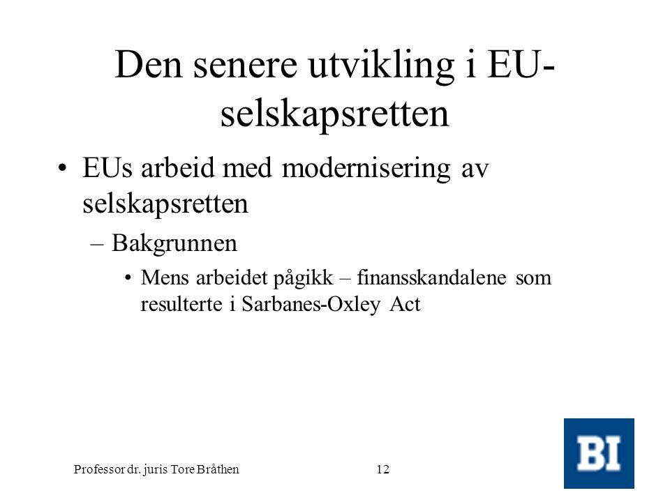 Professor dr. juris Tore Bråthen12 Den senere utvikling i EU- selskapsretten •EUs arbeid med modernisering av selskapsretten –Bakgrunnen •Mens arbeide