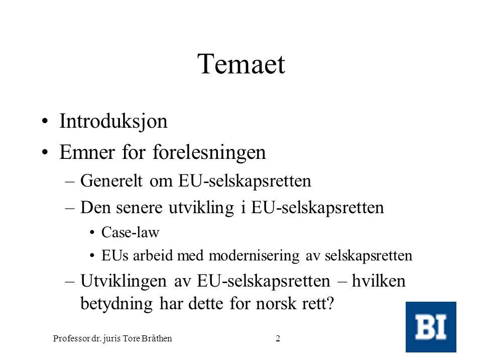 Professor dr. juris Tore Bråthen2 Temaet •Introduksjon •Emner for forelesningen –Generelt om EU-selskapsretten –Den senere utvikling i EU-selskapsrett