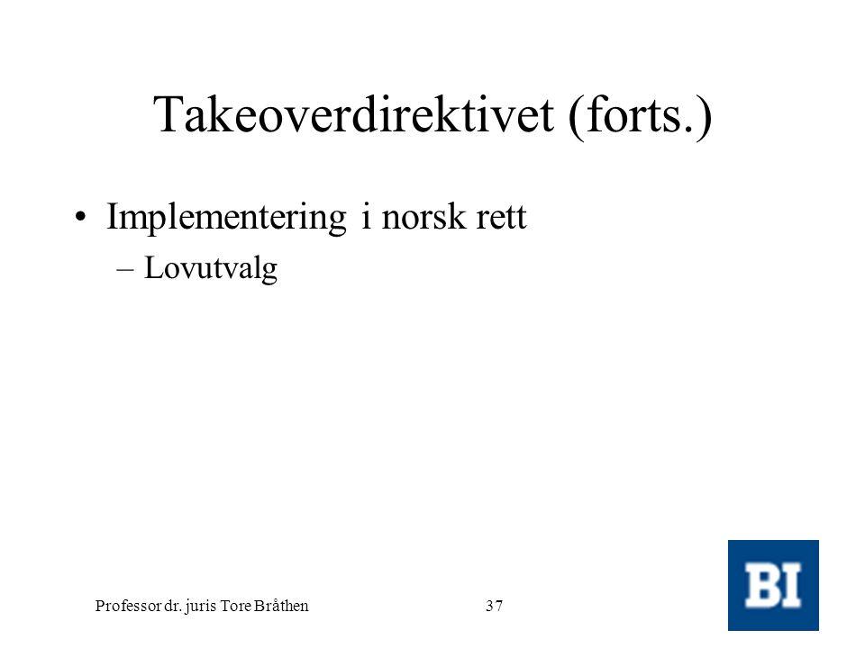 Professor dr. juris Tore Bråthen37 Takeoverdirektivet (forts.) •Implementering i norsk rett –Lovutvalg