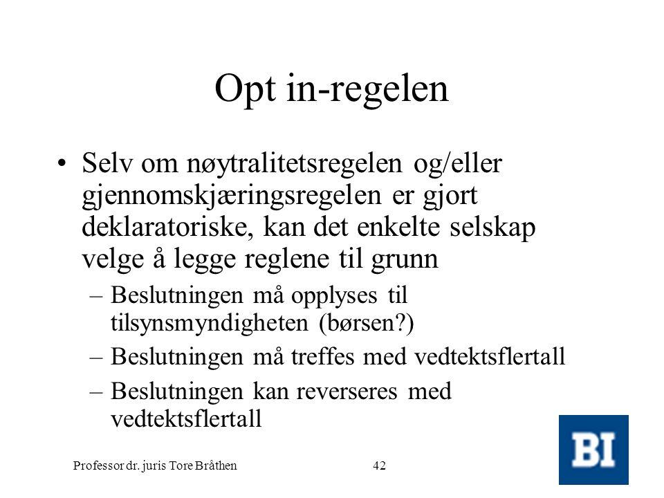 Professor dr. juris Tore Bråthen42 Opt in-regelen •Selv om nøytralitetsregelen og/eller gjennomskjæringsregelen er gjort deklaratoriske, kan det enkel