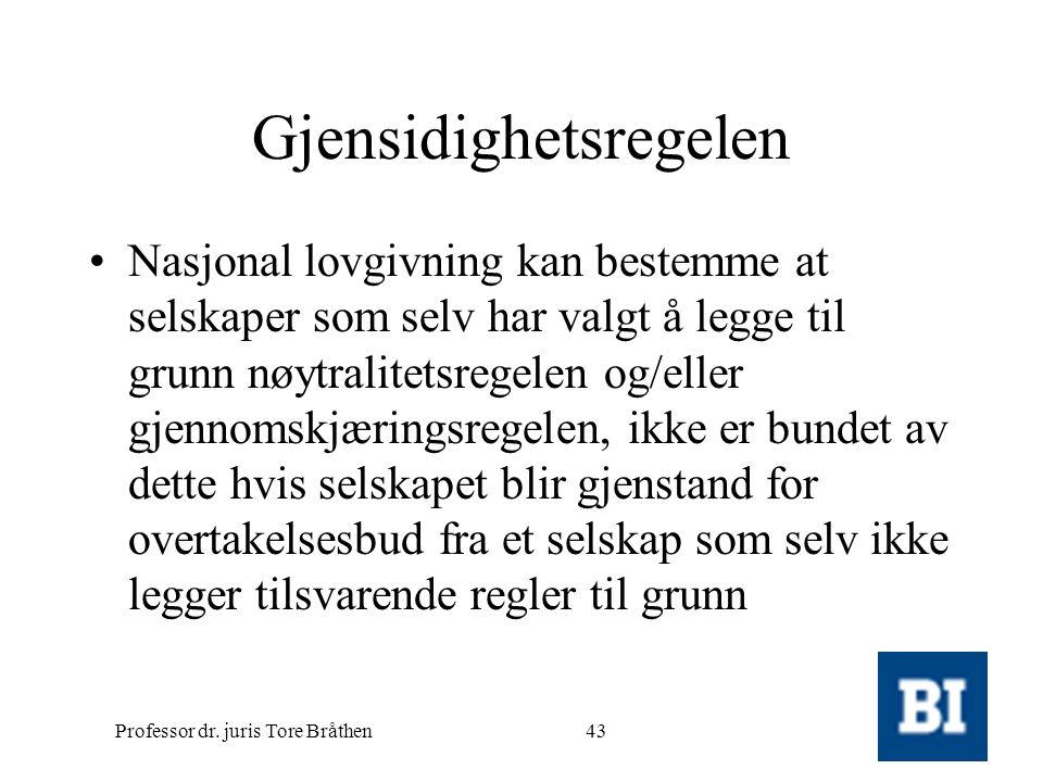 Professor dr. juris Tore Bråthen43 Gjensidighetsregelen •Nasjonal lovgivning kan bestemme at selskaper som selv har valgt å legge til grunn nøytralite