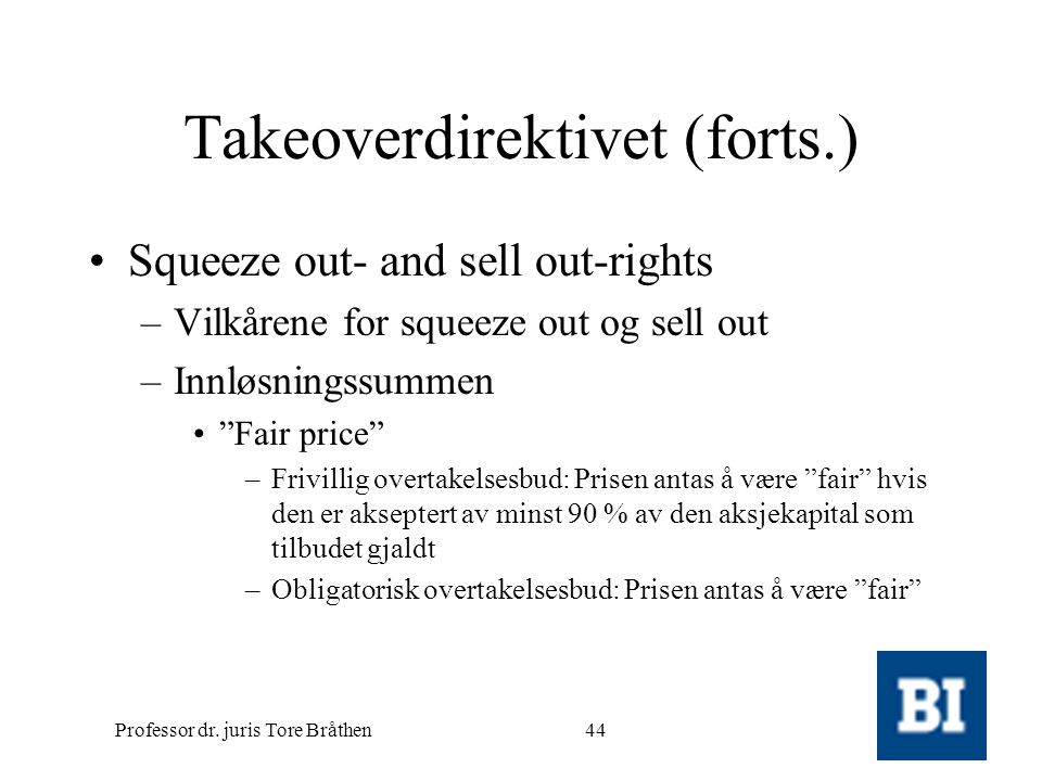 Professor dr. juris Tore Bråthen44 Takeoverdirektivet (forts.) •Squeeze out- and sell out-rights –Vilkårene for squeeze out og sell out –Innløsningssu