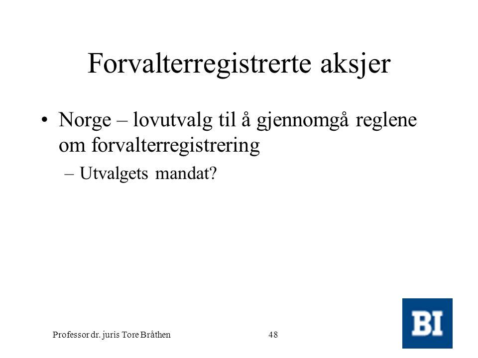 Professor dr. juris Tore Bråthen48 Forvalterregistrerte aksjer •Norge – lovutvalg til å gjennomgå reglene om forvalterregistrering –Utvalgets mandat?