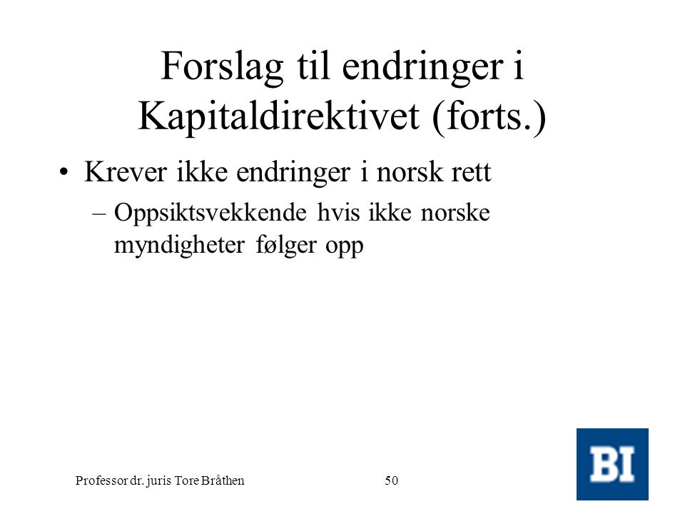 Professor dr. juris Tore Bråthen50 Forslag til endringer i Kapitaldirektivet (forts.) •Krever ikke endringer i norsk rett –Oppsiktsvekkende hvis ikke