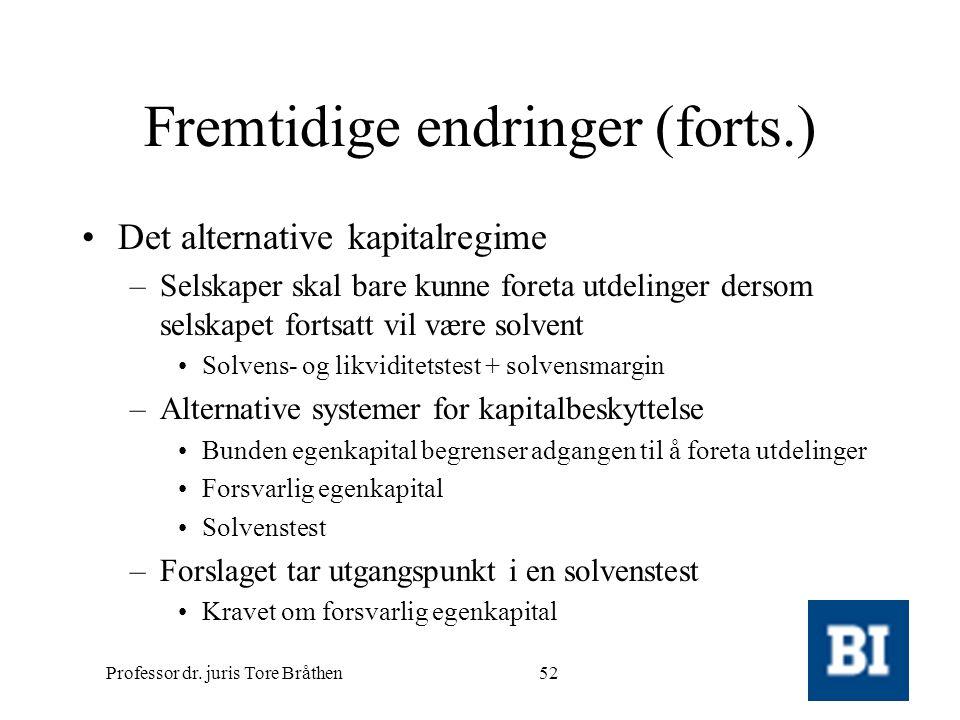Professor dr. juris Tore Bråthen52 Fremtidige endringer (forts.) •Det alternative kapitalregime –Selskaper skal bare kunne foreta utdelinger dersom se