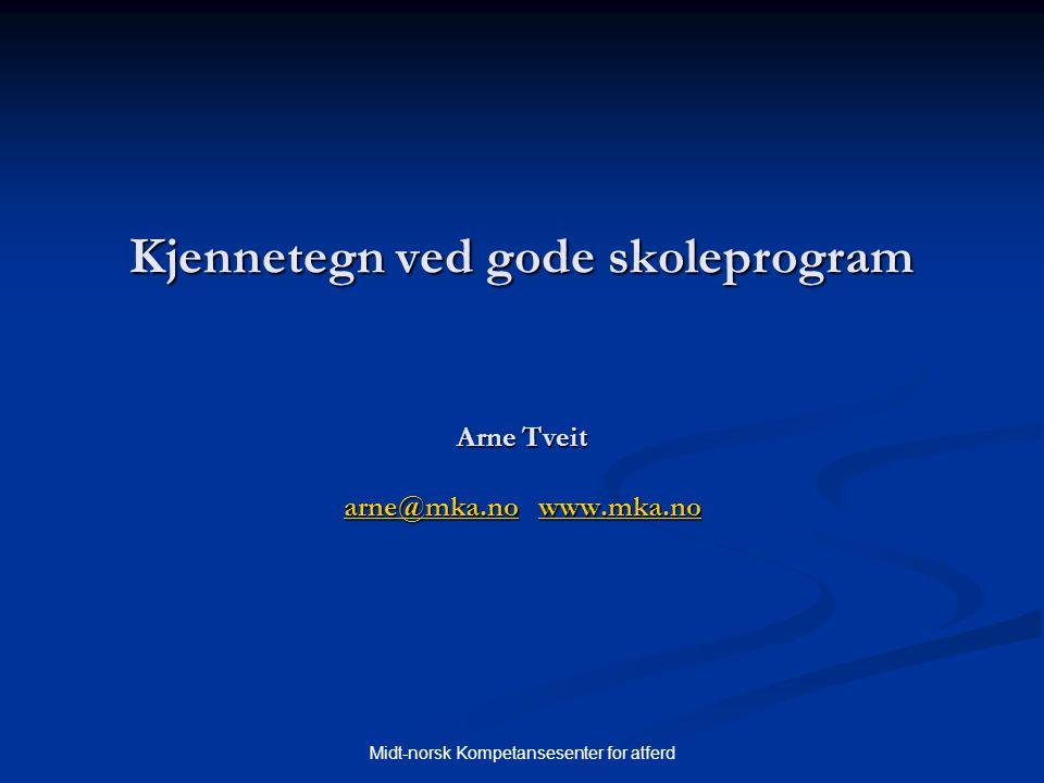Midt-norsk Kompetansesenter for atferd Kjennetegn ved gode skoleprogram Arne Tveit arne@mka.no www.mka.no arne@mka.nowww.mka.no arne@mka.nowww.mka.no