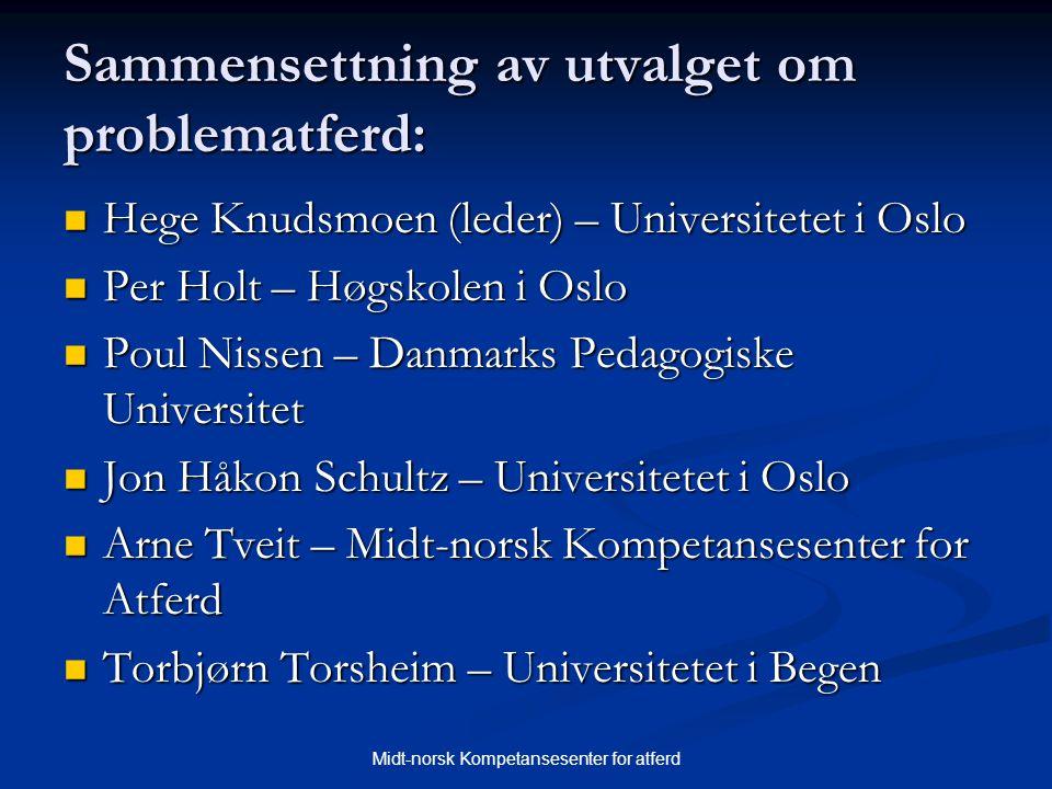 Midt-norsk Kompetansesenter for atferd Sammensettning av utvalget om problematferd:  Hege Knudsmoen (leder) – Universitetet i Oslo  Per Holt – Høgsk