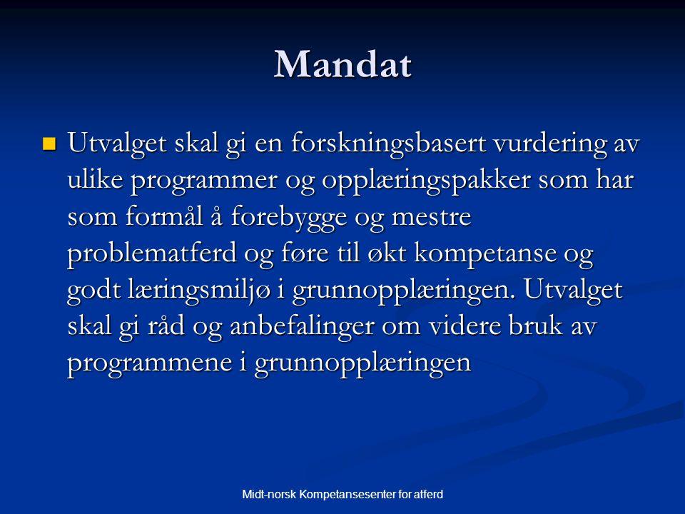 Midt-norsk Kompetansesenter for atferd Mandat  Utvalget skal gi en forskningsbasert vurdering av ulike programmer og opplæringspakker som har som for