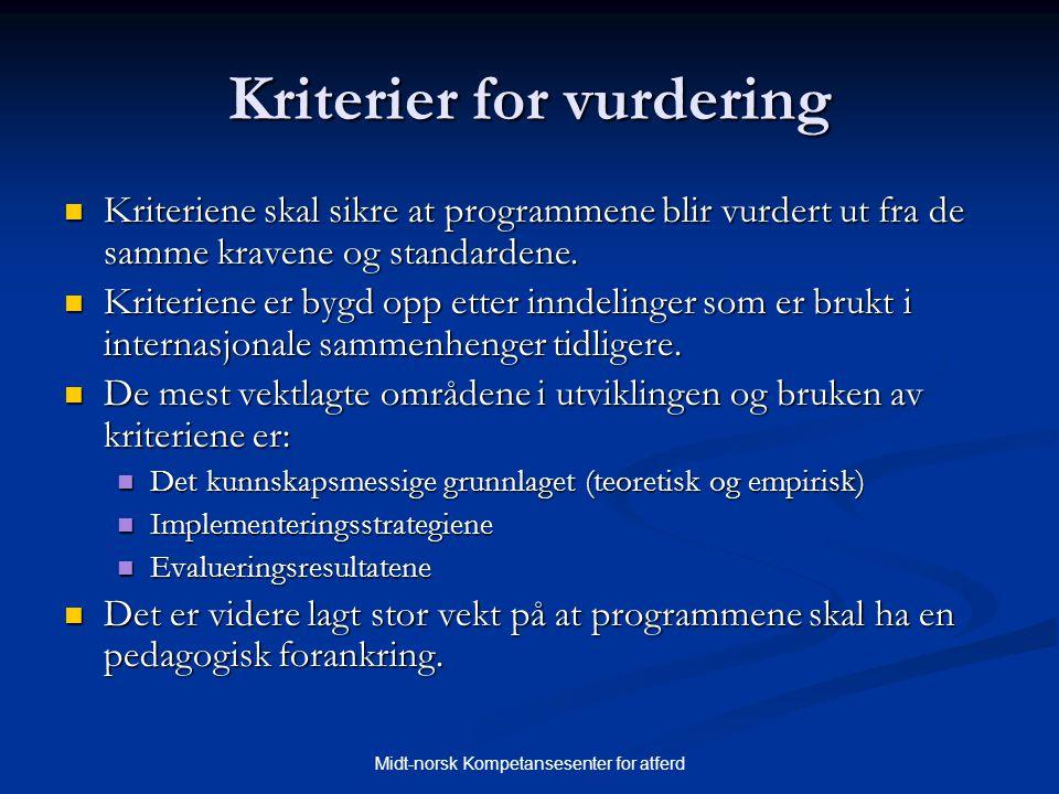 Midt-norsk Kompetansesenter for atferd Kriterier for vurdering  Kriteriene skal sikre at programmene blir vurdert ut fra de samme kravene og standard