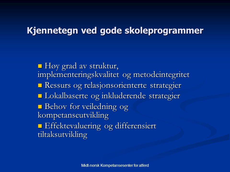 Midt-norsk Kompetansesenter for atferd Kjennetegn ved gode skoleprogrammer  Høy grad av struktur, implementeringskvalitet og metodeintegritet  Ressu