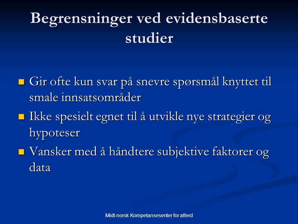 Midt-norsk Kompetansesenter for atferd Begrensninger ved evidensbaserte studier  Gir ofte kun svar på snevre spørsmål knyttet til smale innsatsområde