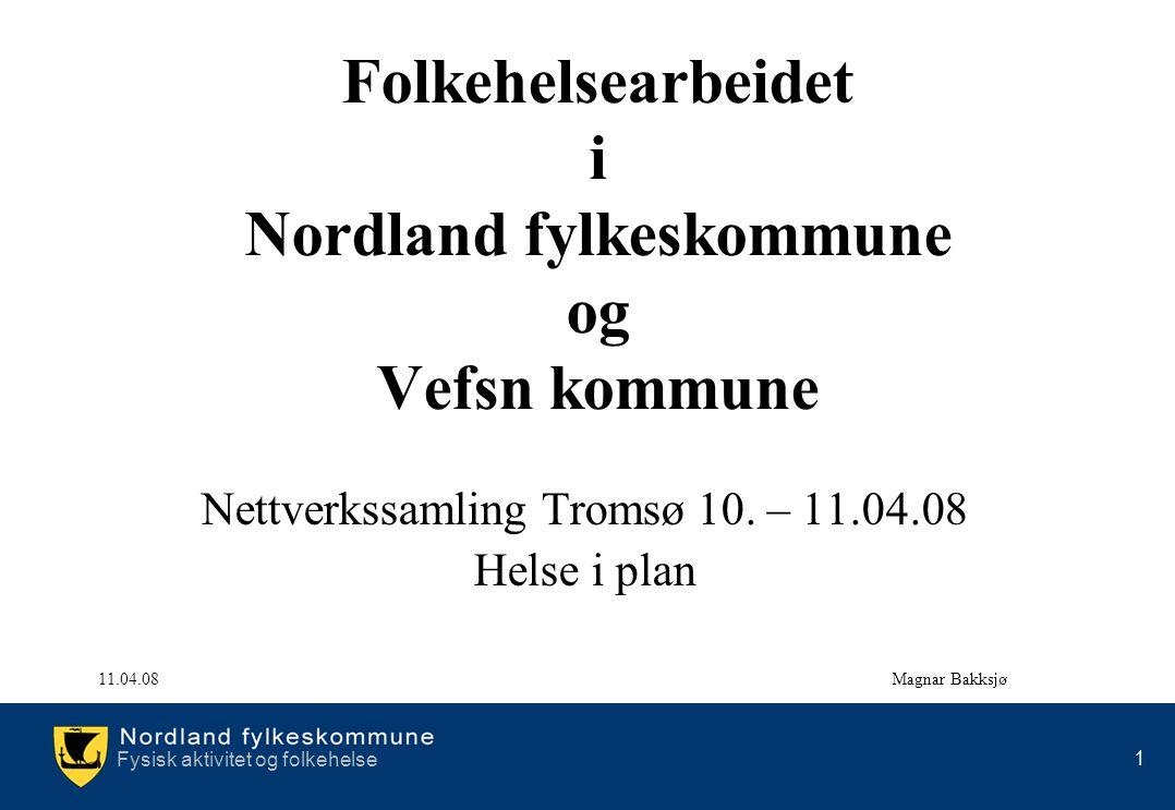 Fysisk aktivitet og folkehelse 1 Folkehelsearbeidet i Nordland fylkeskommune og Vefsn kommune Nettverkssamling Tromsø 10. – 11.04.08 Helse i plan 11.0