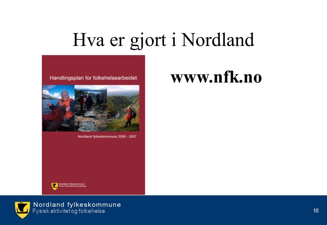 Fysisk aktivitet og folkehelse 16 Hva er gjort i Nordland www.nfk.no