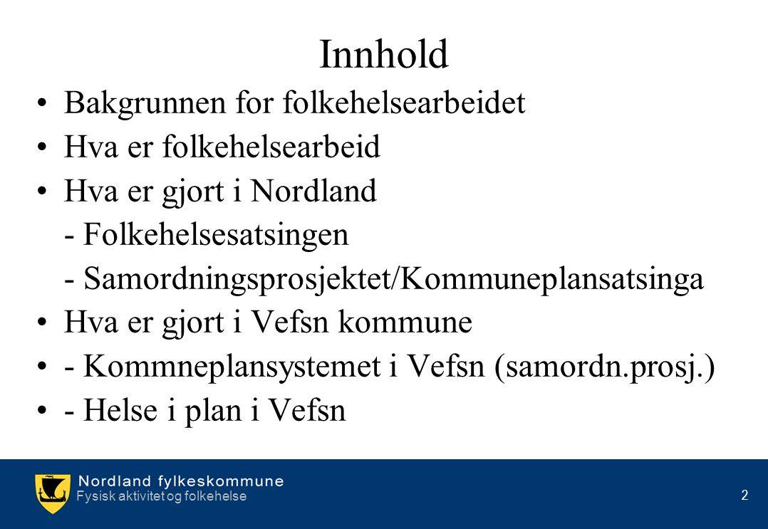 Fysisk aktivitet og folkehelse 2 Innhold •Bakgrunnen for folkehelsearbeidet •Hva er folkehelsearbeid •Hva er gjort i Nordland - Folkehelsesatsingen -