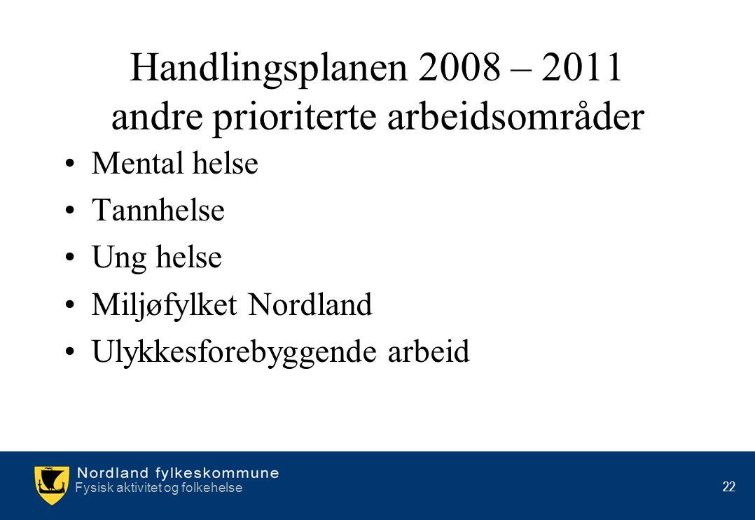 Fysisk aktivitet og folkehelse 22 Handlingsplanen 2008 – 2011 andre prioriterte arbeidsområder •Mental helse •Tannhelse •Ung helse •Miljøfylket Nordla