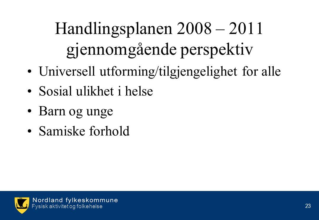 Fysisk aktivitet og folkehelse 23 Handlingsplanen 2008 – 2011 gjennomgående perspektiv •Universell utforming/tilgjengelighet for alle •Sosial ulikhet