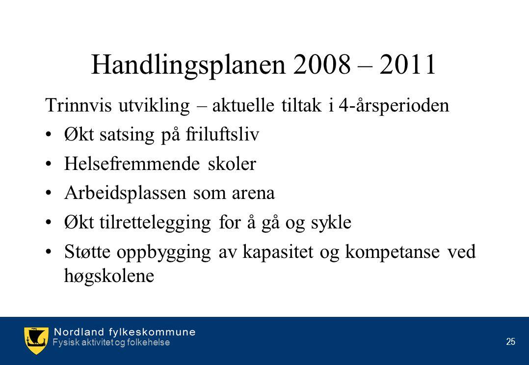 Fysisk aktivitet og folkehelse 25 Handlingsplanen 2008 – 2011 Trinnvis utvikling – aktuelle tiltak i 4-årsperioden •Økt satsing på friluftsliv •Helsef