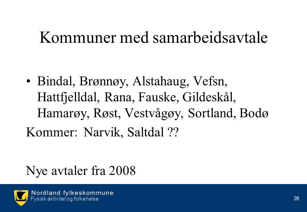 Fysisk aktivitet og folkehelse 28 Kommuner med samarbeidsavtale •Bindal, Brønnøy, Alstahaug, Vefsn, Hattfjelldal, Rana, Fauske, Gildeskål, Hamarøy, Rø