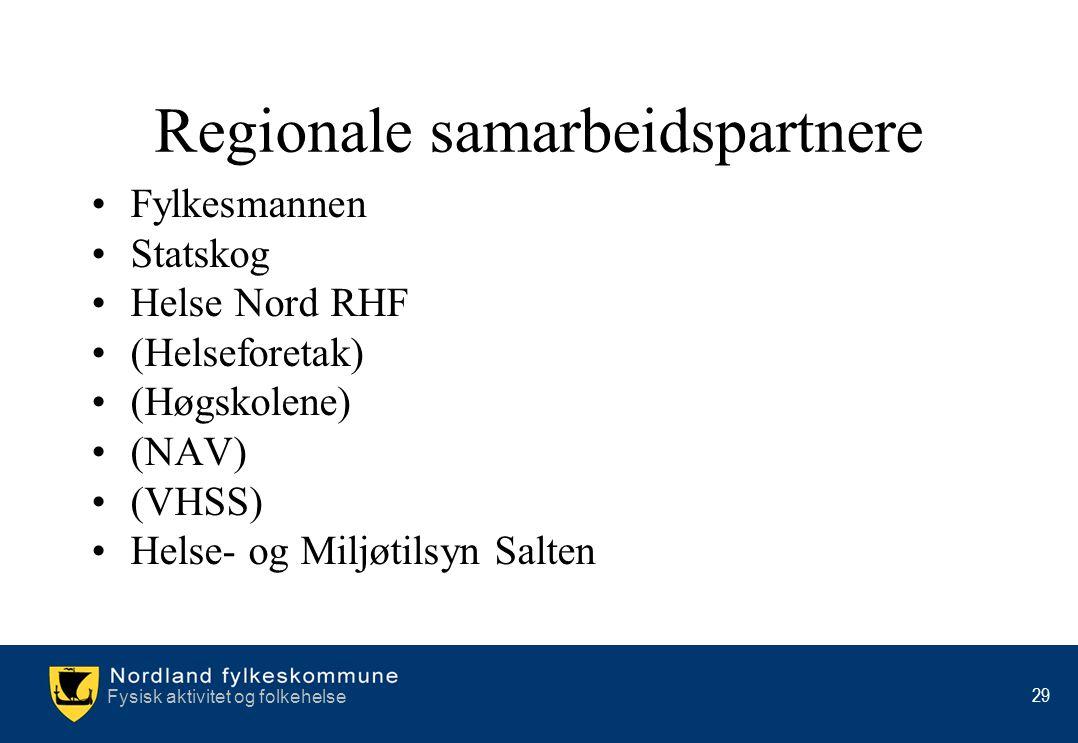 Fysisk aktivitet og folkehelse 29 Regionale samarbeidspartnere •Fylkesmannen •Statskog •Helse Nord RHF •(Helseforetak) •(Høgskolene) •(NAV) •(VHSS) •H