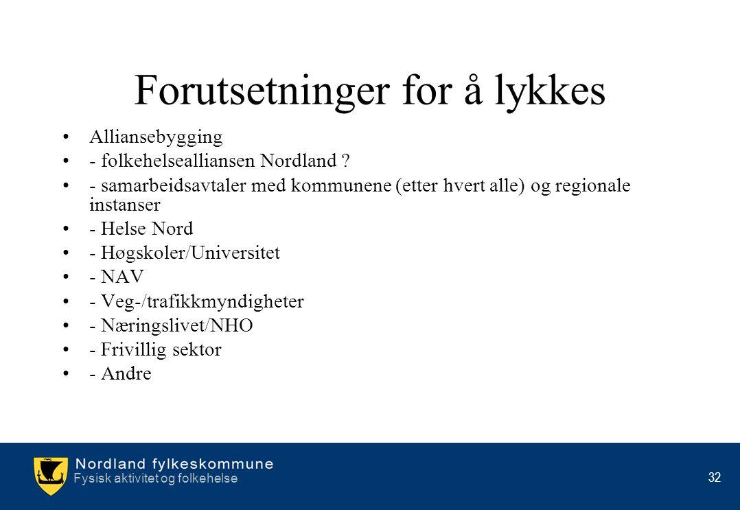 Fysisk aktivitet og folkehelse 32 Forutsetninger for å lykkes •Alliansebygging •- folkehelsealliansen Nordland ? •- samarbeidsavtaler med kommunene (e