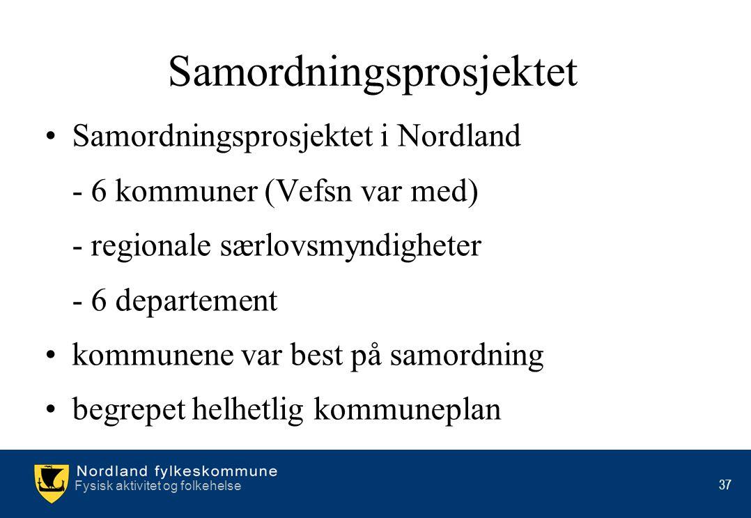 Fysisk aktivitet og folkehelse 37 •Samordningsprosjektet i Nordland - 6 kommuner (Vefsn var med) - regionale særlovsmyndigheter - 6 departement •kommu