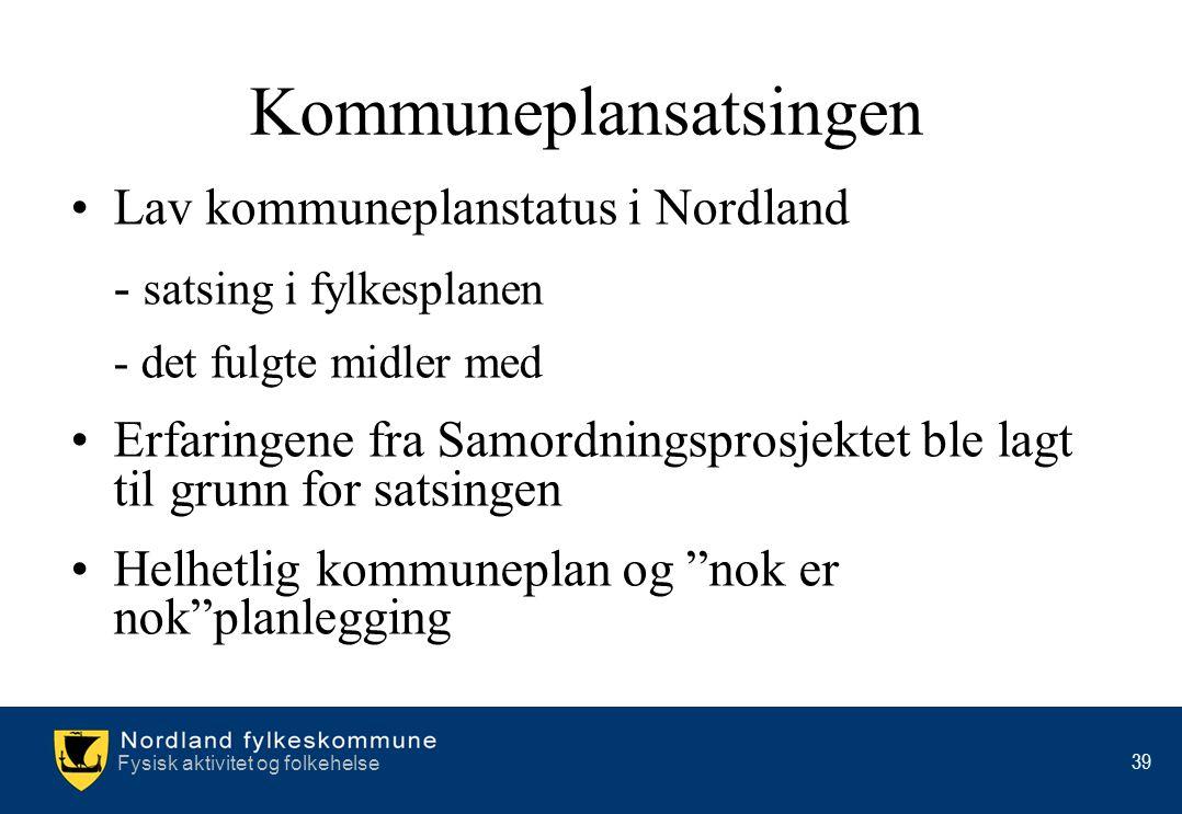 Fysisk aktivitet og folkehelse 39 •Lav kommuneplanstatus i Nordland - satsing i fylkesplanen - det fulgte midler med •Erfaringene fra Samordningsprosj