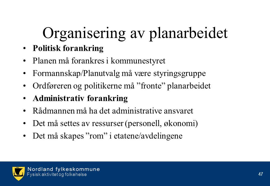 Fysisk aktivitet og folkehelse 47 •Politisk forankring •Planen må forankres i kommunestyret •Formannskap/Planutvalg må være styringsgruppe •Ordføreren