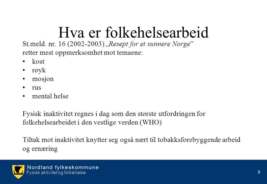 """Fysisk aktivitet og folkehelse 9 Hva er folkehelsearbeid St.meld. nr. 16 (2002-2003) """"Resept for et sunnere Norge"""" retter mest oppmerksomhet mot temae"""