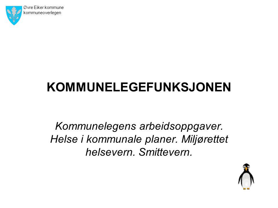 Øvre Eiker kommune kommuneoverlegen KOMMUNELEGEFUNKSJONEN Kommunelegens arbeidsoppgaver. Helse i kommunale planer. Miljørettet helsevern. Smittevern.