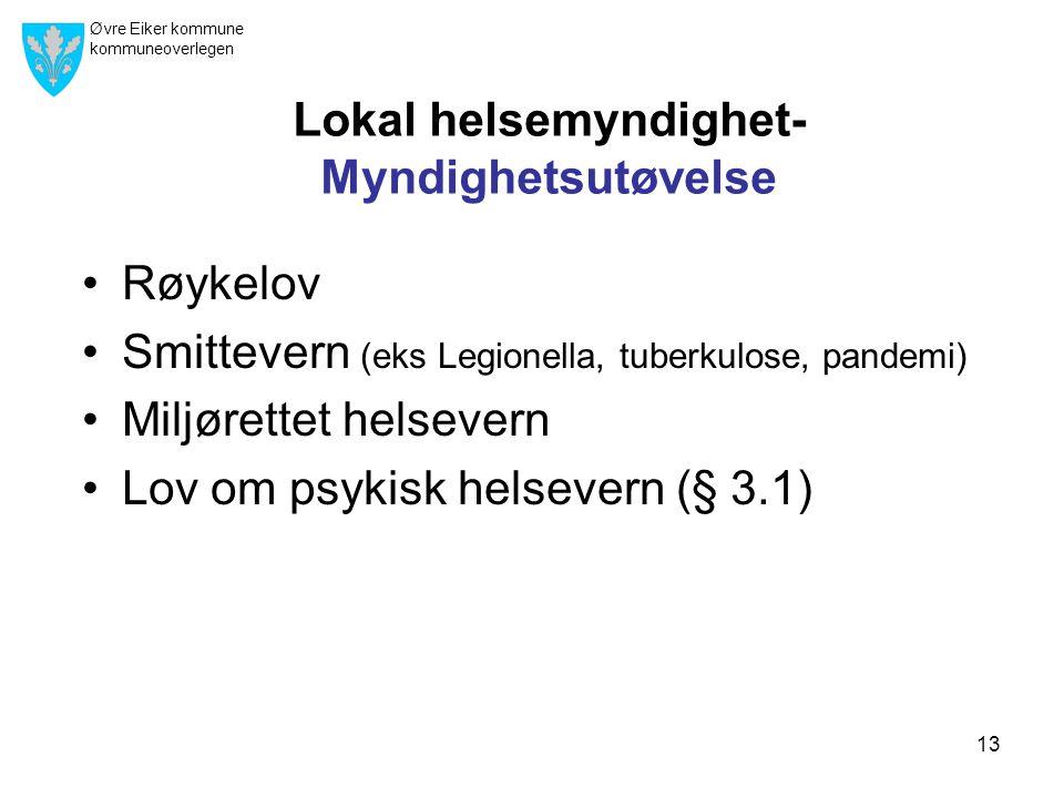 Øvre Eiker kommune kommuneoverlegen 13 Lokal helsemyndighet- Myndighetsutøvelse •Røykelov •Smittevern (eks Legionella, tuberkulose, pandemi) •Miljørettet helsevern •Lov om psykisk helsevern (§ 3.1)