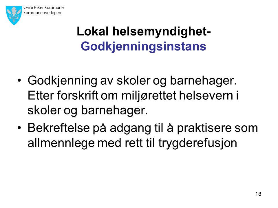 Øvre Eiker kommune kommuneoverlegen 18 Lokal helsemyndighet- Godkjenningsinstans •Godkjenning av skoler og barnehager.