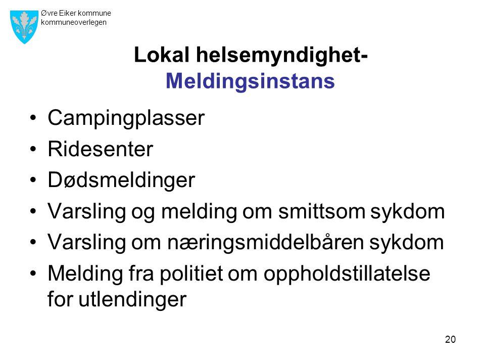 Øvre Eiker kommune kommuneoverlegen 20 Lokal helsemyndighet- Meldingsinstans •Campingplasser •Ridesenter •Dødsmeldinger •Varsling og melding om smitts
