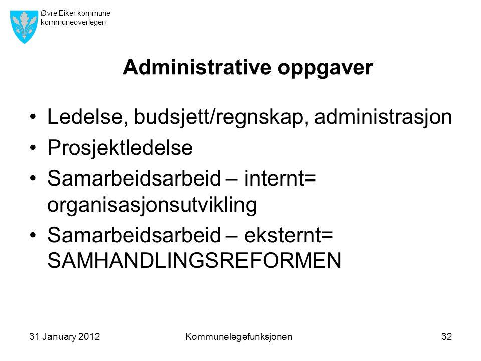 Øvre Eiker kommune kommuneoverlegen Administrative oppgaver •Ledelse, budsjett/regnskap, administrasjon •Prosjektledelse •Samarbeidsarbeid – internt=