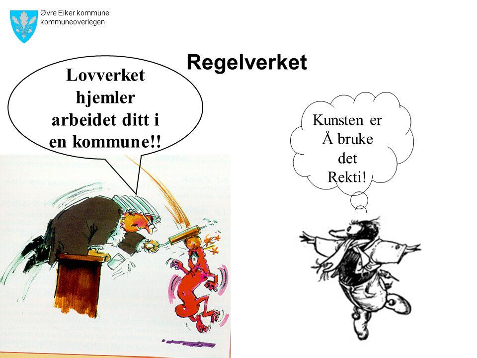 Øvre Eiker kommune kommuneoverlegen Regelverket Lovverket hjemler arbeidet ditt i en kommune!! Kunsten er Å bruke det Rekti!