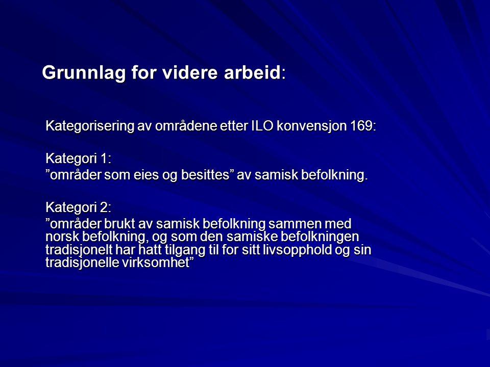 """Grunnlag for videre arbeid: Kategorisering av områdene etter ILO konvensjon 169: Kategori 1: """"områder som eies og besittes"""" av samisk befolkning. Kate"""