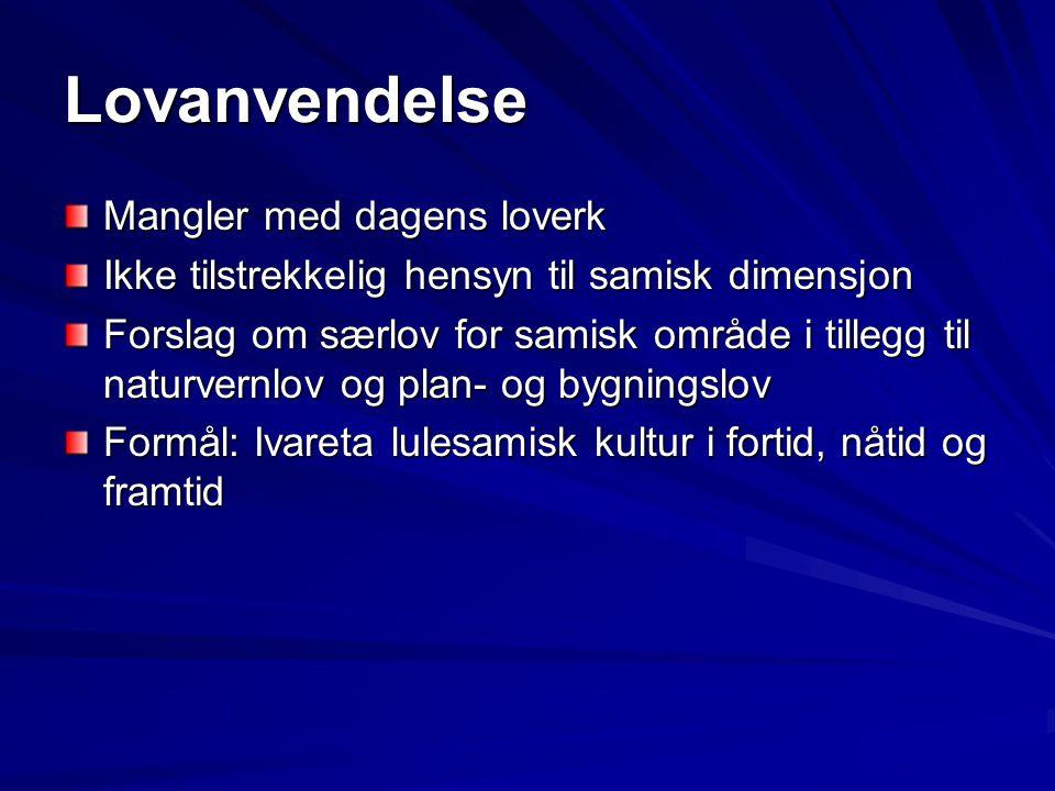 Lovanvendelse Mangler med dagens loverk Ikke tilstrekkelig hensyn til samisk dimensjon Forslag om særlov for samisk område i tillegg til naturvernlov