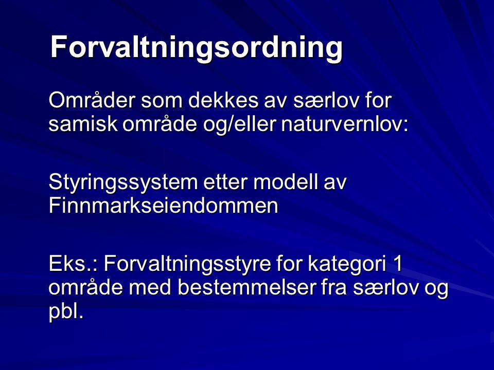 Forvaltningsordning Områder som dekkes av særlov for samisk område og/eller naturvernlov: Styringssystem etter modell av Finnmarkseiendommen Eks.: For