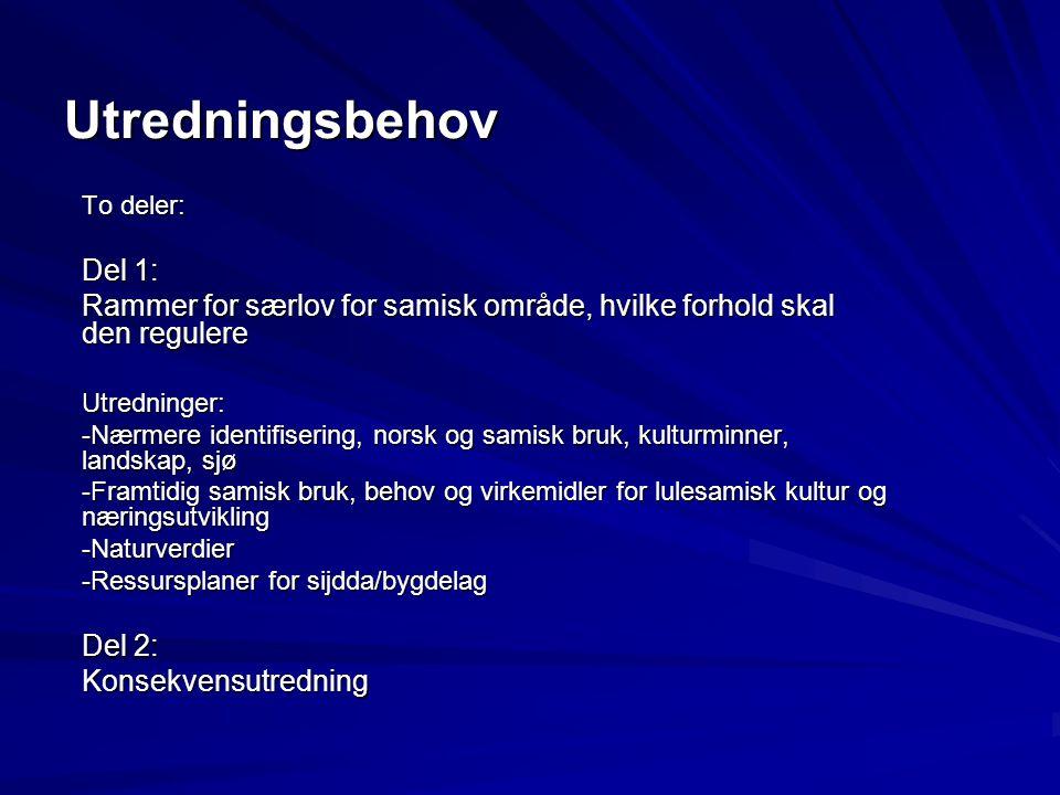 Utredningsbehov To deler: Del 1: Rammer for særlov for samisk område, hvilke forhold skal den regulere Utredninger: -Nærmere identifisering, norsk og