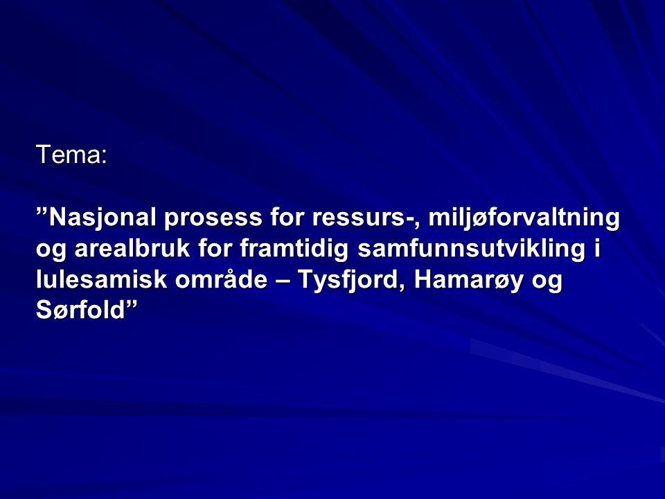 """Tema: """"Nasjonal prosess for ressurs-, miljøforvaltning og arealbruk for framtidig samfunnsutvikling i lulesamisk område – Tysfjord, Hamarøy og Sørfold"""