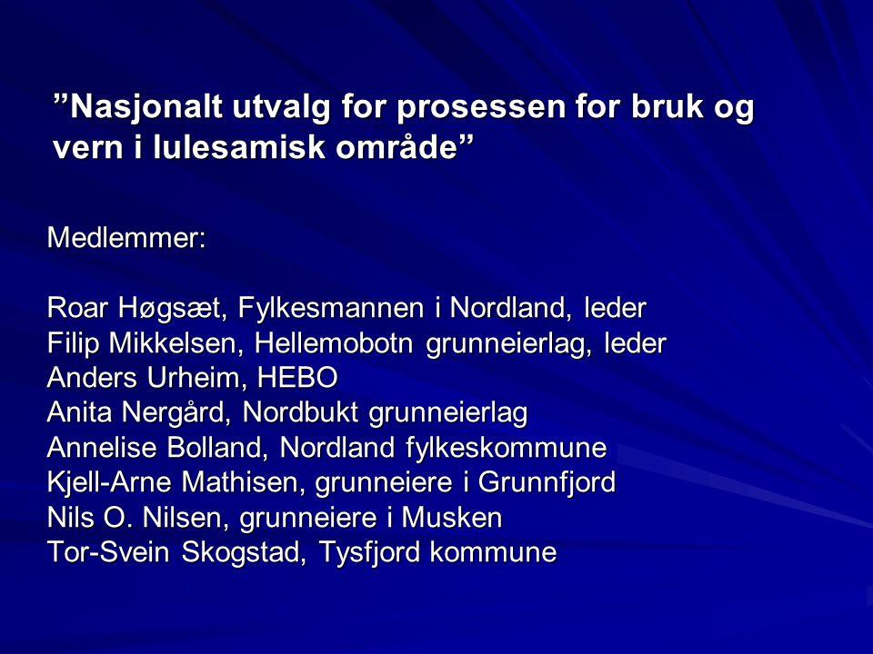 """""""Nasjonalt utvalg for prosessen for bruk og vern i lulesamisk område"""" Medlemmer: Roar Høgsæt, Fylkesmannen i Nordland, leder Filip Mikkelsen, Hellemob"""