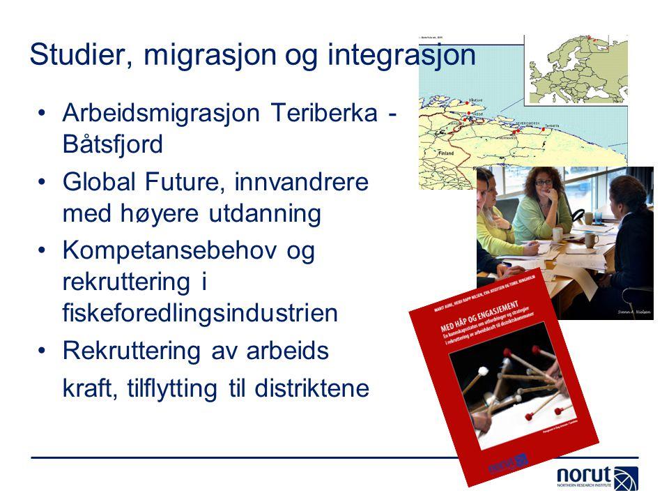 Studier, migrasjon og integrasjon •Arbeidsmigrasjon Teriberka - Båtsfjord •Global Future, innvandrere med høyere utdanning •Kompetansebehov og rekrutt