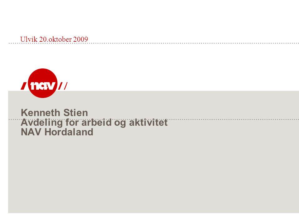 Kenneth Stien Avdeling for arbeid og aktivitet NAV Hordaland Ulvik 20.oktober 2009