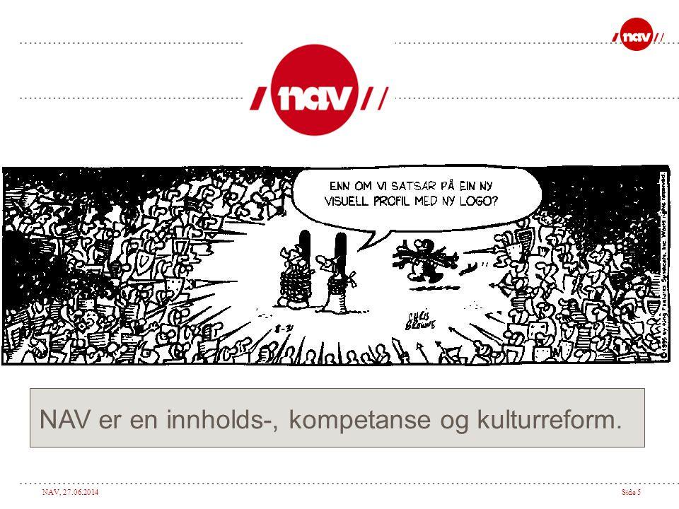 NAV, 27.06.2014Side 5 NAV er en innholds-, kompetanse og kulturreform.