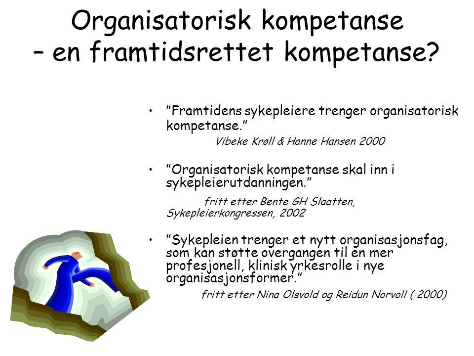 "Organisatorisk kompetanse – en framtidsrettet kompetanse? •""Framtidens sykepleiere trenger organisatorisk kompetanse."" Vibeke Krøll & Hanne Hansen 200"