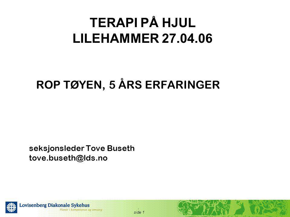 , side 1 TERAPI PÅ HJUL LILEHAMMER 27.04.06 ROP TØYEN, 5 ÅRS ERFARINGER seksjonsleder Tove Buseth tove.buseth@lds.no