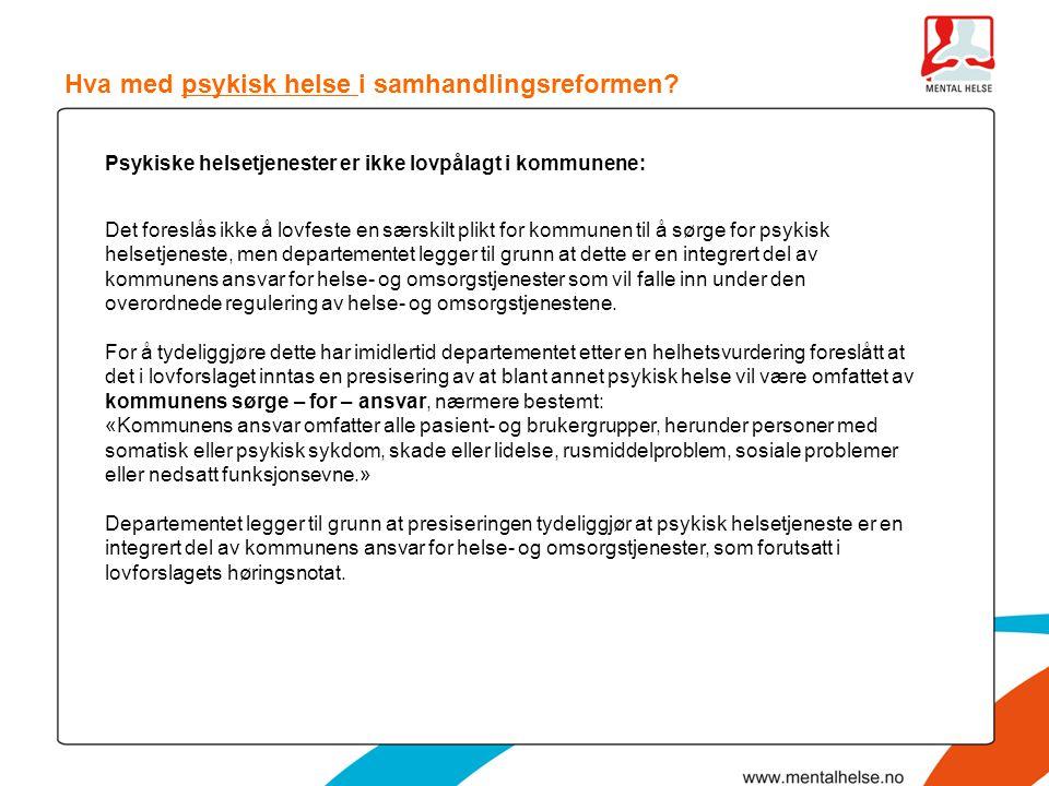 Hva med psykisk helse i samhandlingsreformen? Psykiske helsetjenester er ikke lovpålagt i kommunene: Det foreslås ikke å lovfeste en særskilt plikt fo